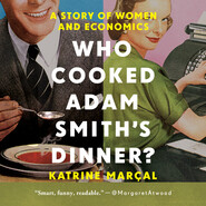 Who Cooked Adam Smith\'s Dinner? - A Story of Women and Economics (Unabridged)