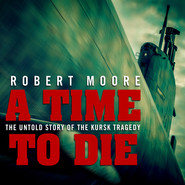 A Time to Die - The Untold Story of the Kursk Tragedy (Unabridged)