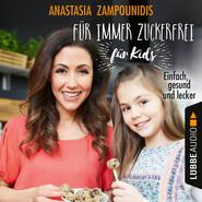 Für immer zuckerfrei - für Kids - Einfach, gesund und lecker (Ungekürzt)