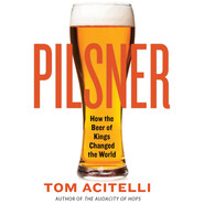 Pilsner - How the Beer of Kings Changed the World (Unabridged)