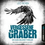 Vergessene Gräber - Ein Mara-Billinsky-Thriller - Ein Fall für Mara Billinsky 5 (Gekürzt)