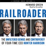 Railroader - The Unfiltered Genius and Controversy of Four-Time CEO Hunter Harrison (Unabridged)