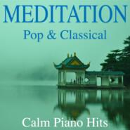 Meditation - Pop & Classical Calm Piano Hits