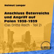 Anschluss Österreichs und Angriff auf Polen 1938-1939 - Das Dritte Reich, Teil 2 (Ungekürzt)