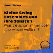 Kleine Swing-Ensembles und ihre Solisten - Was Sie schon immer über Jazz wissen wollten, Folge 5 (Ungekürzt)