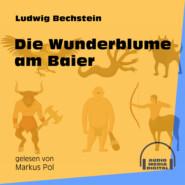 Die Wunderblume am Baier (Ungekürzt)