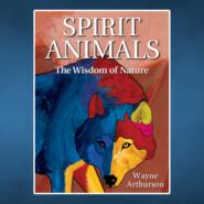Spirit Animals - The Wisdom of Nature (Unabridged)