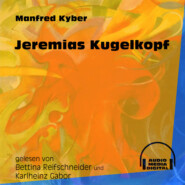Jeremias Kugelkopf (Ungekürzt)