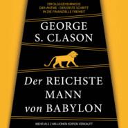Der reichste Mann von Babylon - Erfolgsgeheimnisse der Antike - Der erste Schritt in die finanzielle Freiheit (Ungekürzt)