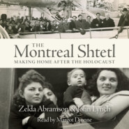 The Montreal Shtetl - Making a Home after the Holocaust (Unabridged)