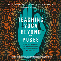 Teaching Yoga Beyond the Poses - A Practical Workbook for Integrating Themes, Ideas, and Inspiration into Your Class (Unabridged)