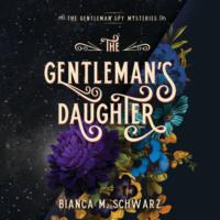 The Gentleman\'s Daughter - The Gentleman Spy Mysteries, Book 2 (Unabridged)