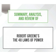 Summary, Analysis, and Review of Robert Greene\'s The 48 Laws of Power (Unabridged)