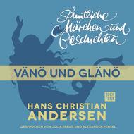 H. C. Andersen: Sämtliche Märchen und Geschichten, Vänö und Glänö