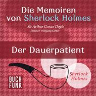 Sherlock Holmes: Die Memoiren von Sherlock Holmes - Der Dauerpatient (Ungekürzt)