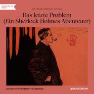 Das letzte Problem - Ein Sherlock Holmes Abenteuer (Ungekürzt)