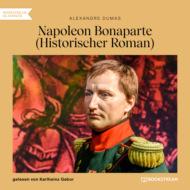 Napoleon Bonaparte - Historischer Roman (Ungekürzt)