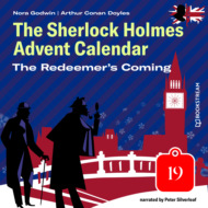 The Redeemer\'s Coming - The Sherlock Holmes Advent Calendar, Day 19 (Unabridged)