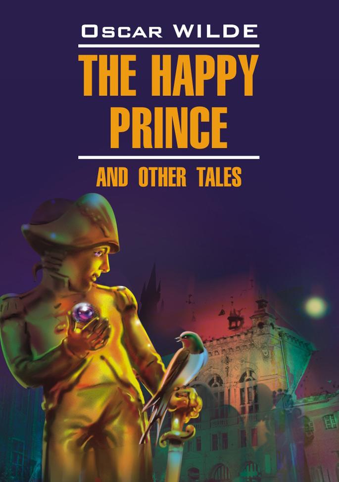 Фото - Оскар Уайльд Счастливый Принц и другие сказки. Книга для чтения на английском языке уайльд о счастливый принц и другие сказки книга для чтения на английском языке