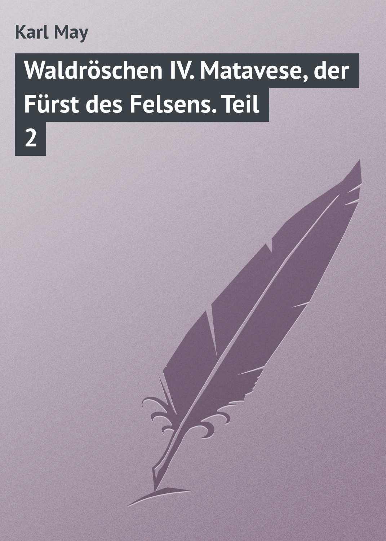 Karl May Waldröschen IV. Matavese, der Fürst des Felsens. Teil 2 дутики der spur der spur de034amde817