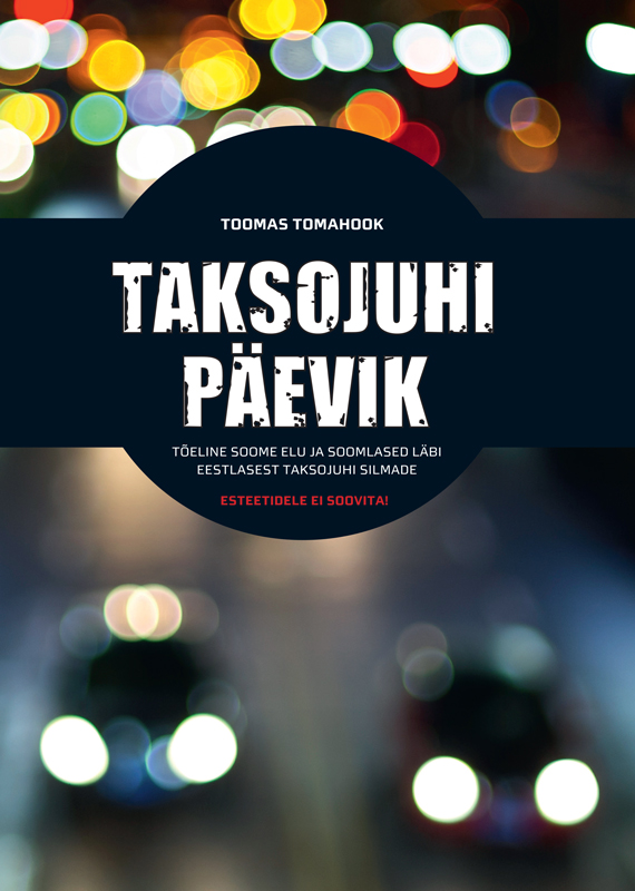 Toomas Tomahook Taksojuhi päevik. Tõeline Soome elu ja soomlased läbi eestlastest taksojuhtide silmade peep ehasalu hullu munga päevik