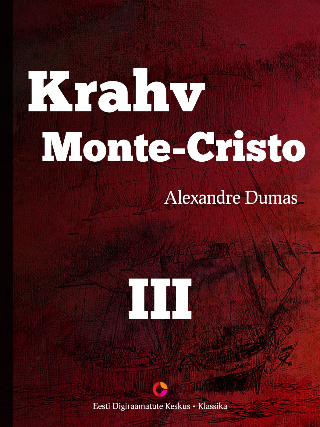 Alexandre Dumas Krahv Monte-Cristo. 3. osa alexandre dumas krahv monte cristo koguteos isbn 9789949480494