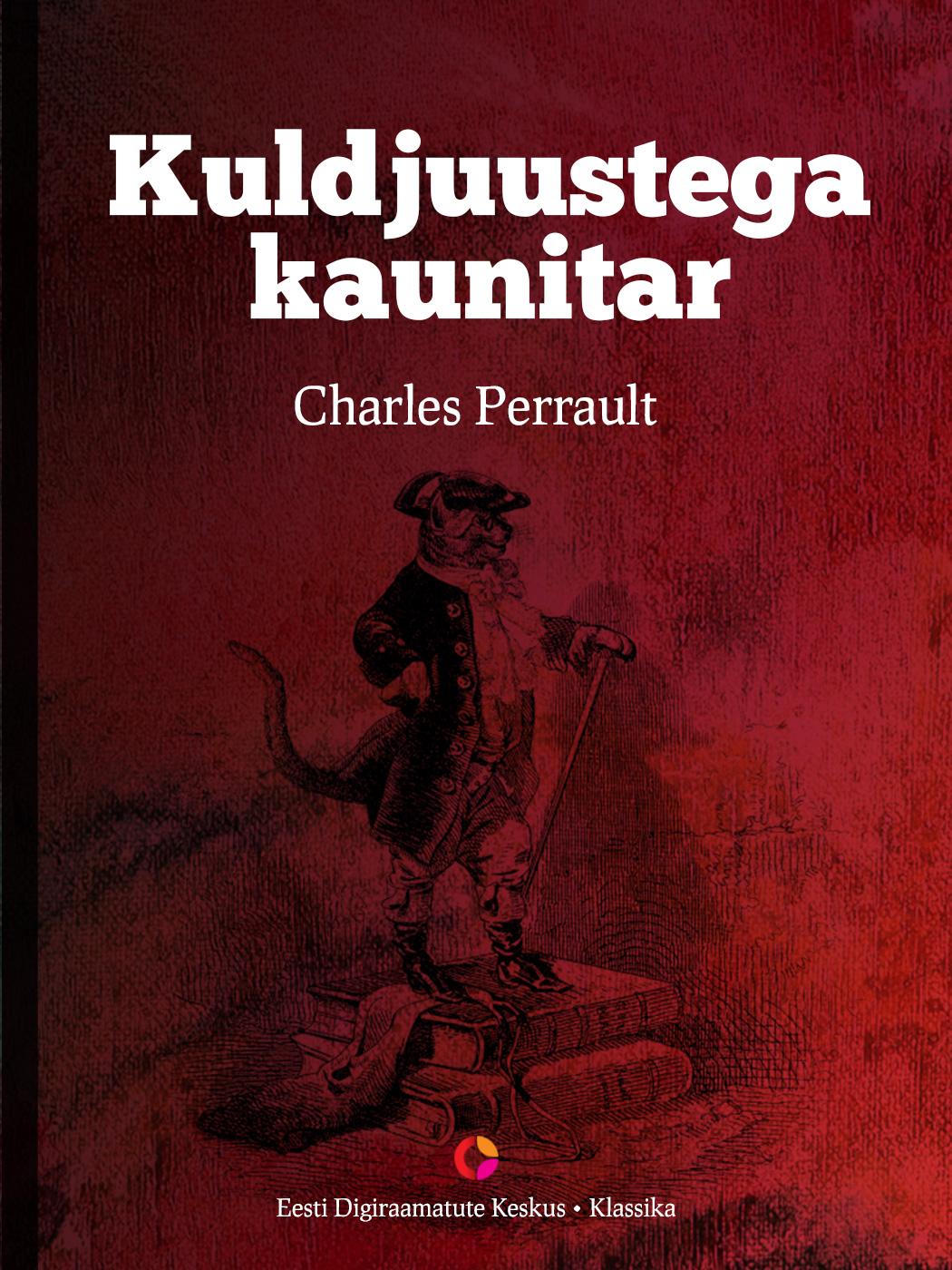 Charles Perrault Kuldjuustega kaunitar charles perrault contes