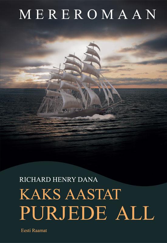 Richard Henry Dana Kaks aastat purjede all silver alev kaks otsa