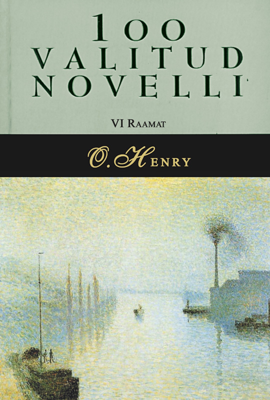 О. Генри 100 valitud novelli. 6. raamat ernst enno valitud värsid isbn 9789949530069