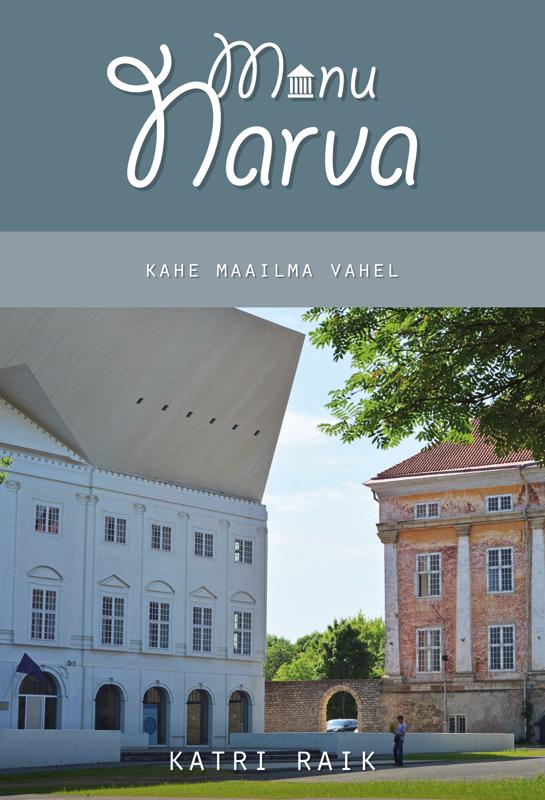 Katri Raik Minu Narva. Kahe maailma vahel автлампа narva hb3