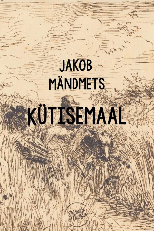 Jakob Mändmets Kütisemaal jakob mändmets külamehed