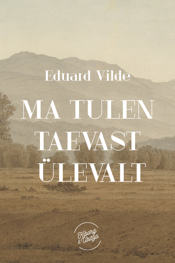 Эдуард Вильде Ma tulen taevast ülevalt vilde eduard maekula piimamees
