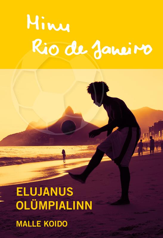 Malle Koido Minu Rio de Janeiro. Elujanus olümpialinn