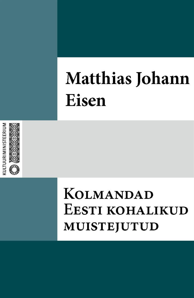Matthias Johann Eisen Kolmandad Eesti kohalikud muistejutud
