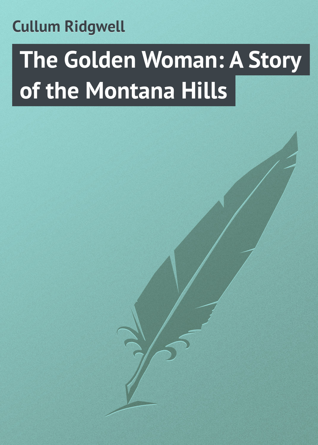 Cullum Ridgwell The Golden Woman: A Story of the Montana Hills cullum ridgwell in the brooding wild