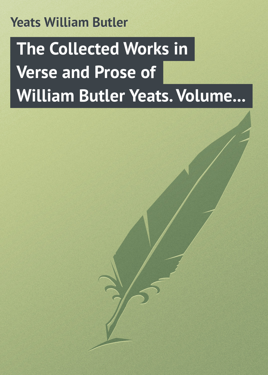 William Butler Yeats The Collected Works in Verse and Prose of William Butler Yeats. Volume 8 of 8. Discoveries. Edmund Spenser. Poetry and Tradition; and Other Essays. Bibliography william butler yeats the tables of the law