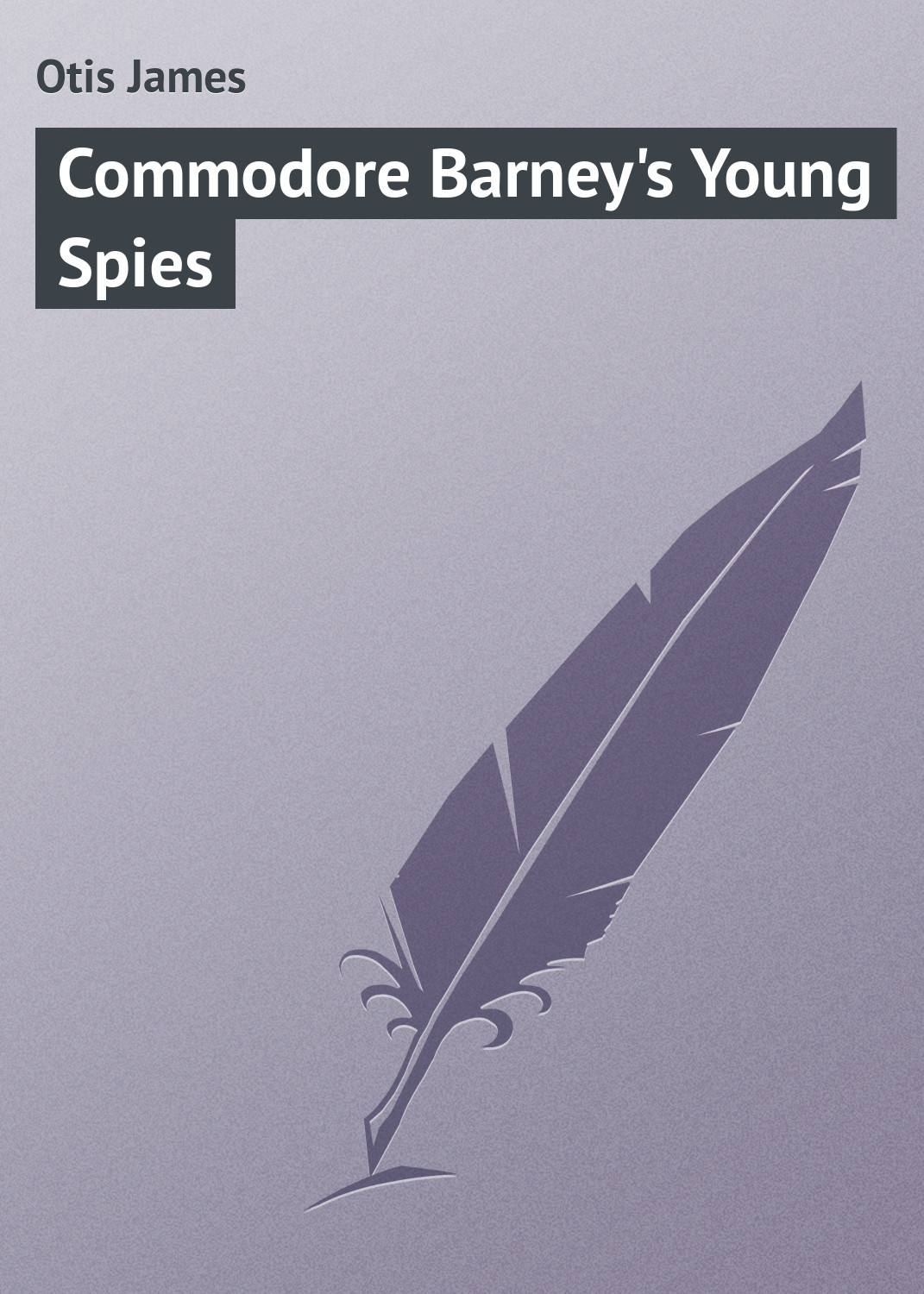Otis James Commodore Barney's Young Spies michael frayn spies
