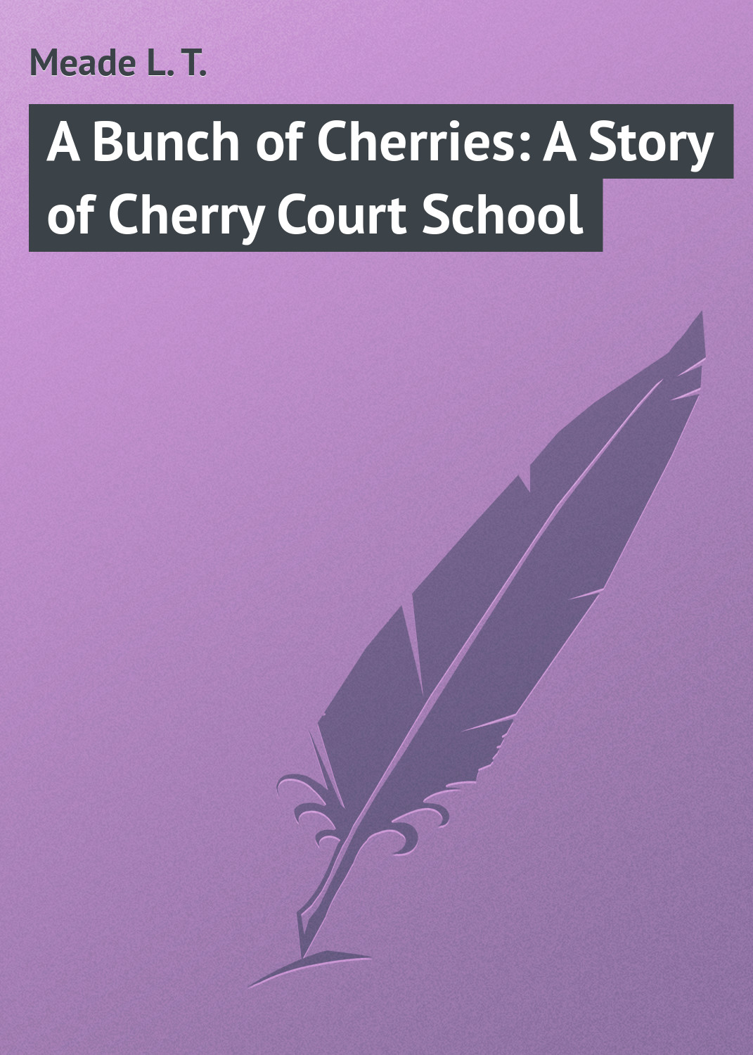 Meade L. T. A Bunch of Cherries: A Story of Cherry Court School