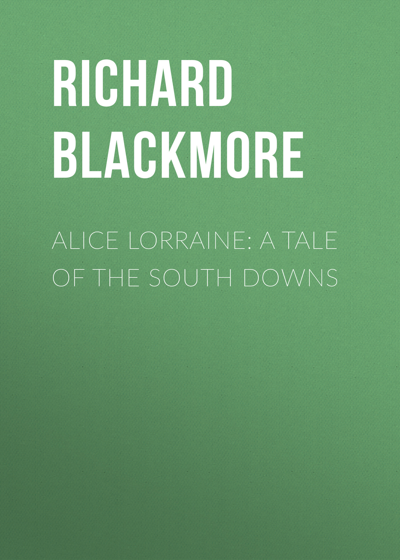 Blackmore Richard Doddridge Alice Lorraine: A Tale of the South Downs alsace lorraine