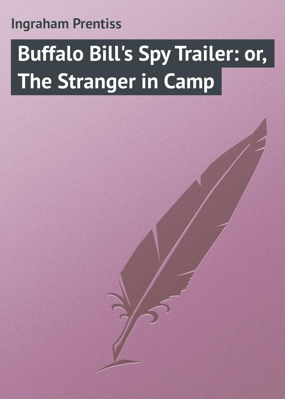 Ingraham Prentiss Buffalo Bill's Spy Trailer: or, The Stranger in Camp a stranger in mirror