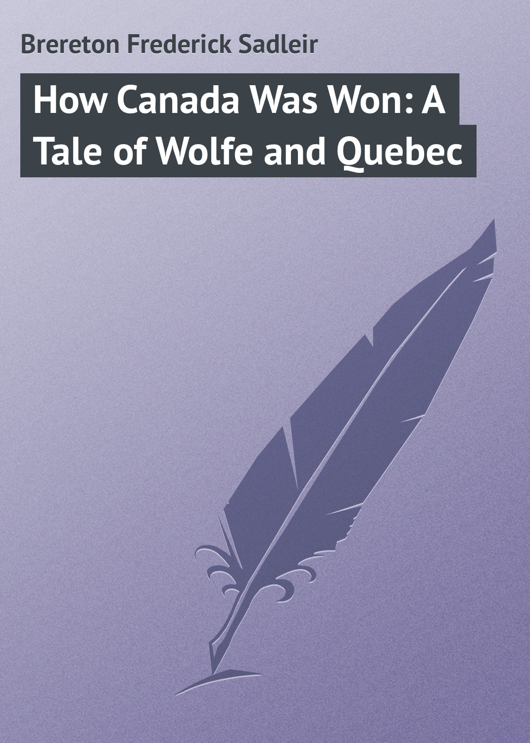 Brereton Frederick Sadleir How Canada Was Won: A Tale of Wolfe and Quebec led zeppelin – how the west was won 4 lp
