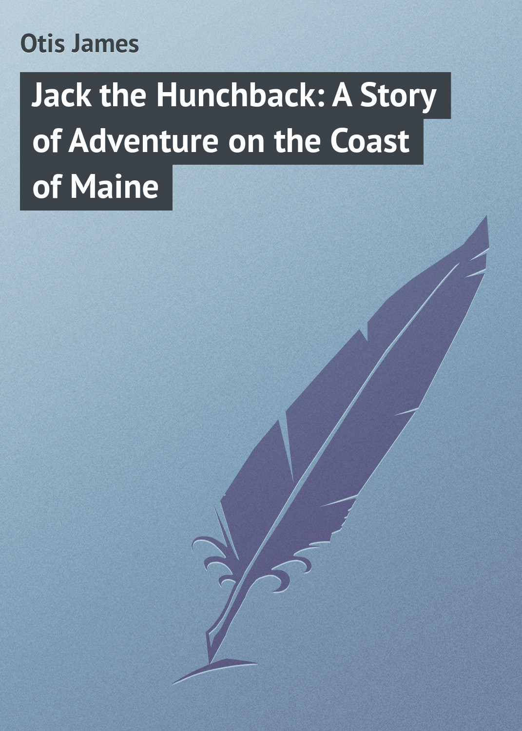 Otis James Jack the Hunchback: A Story of Adventure on the Coast of Maine james cowan p the effects of sound on people