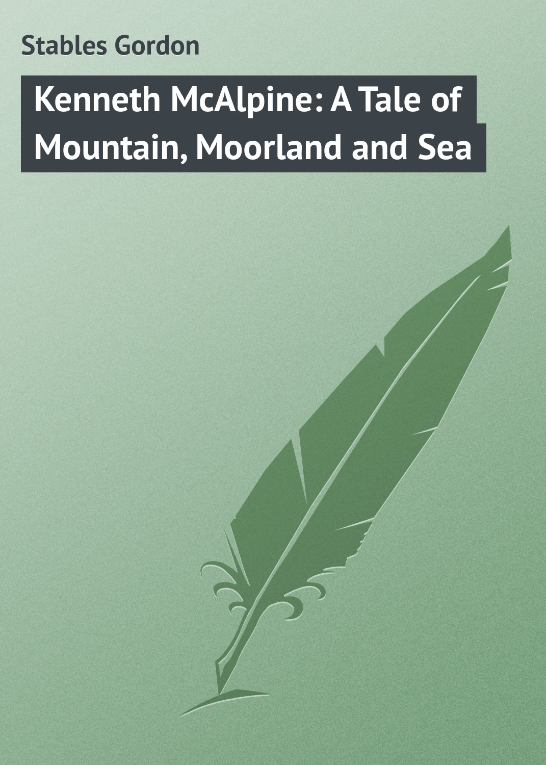 цена на Stables Gordon Kenneth McAlpine: A Tale of Mountain, Moorland and Sea