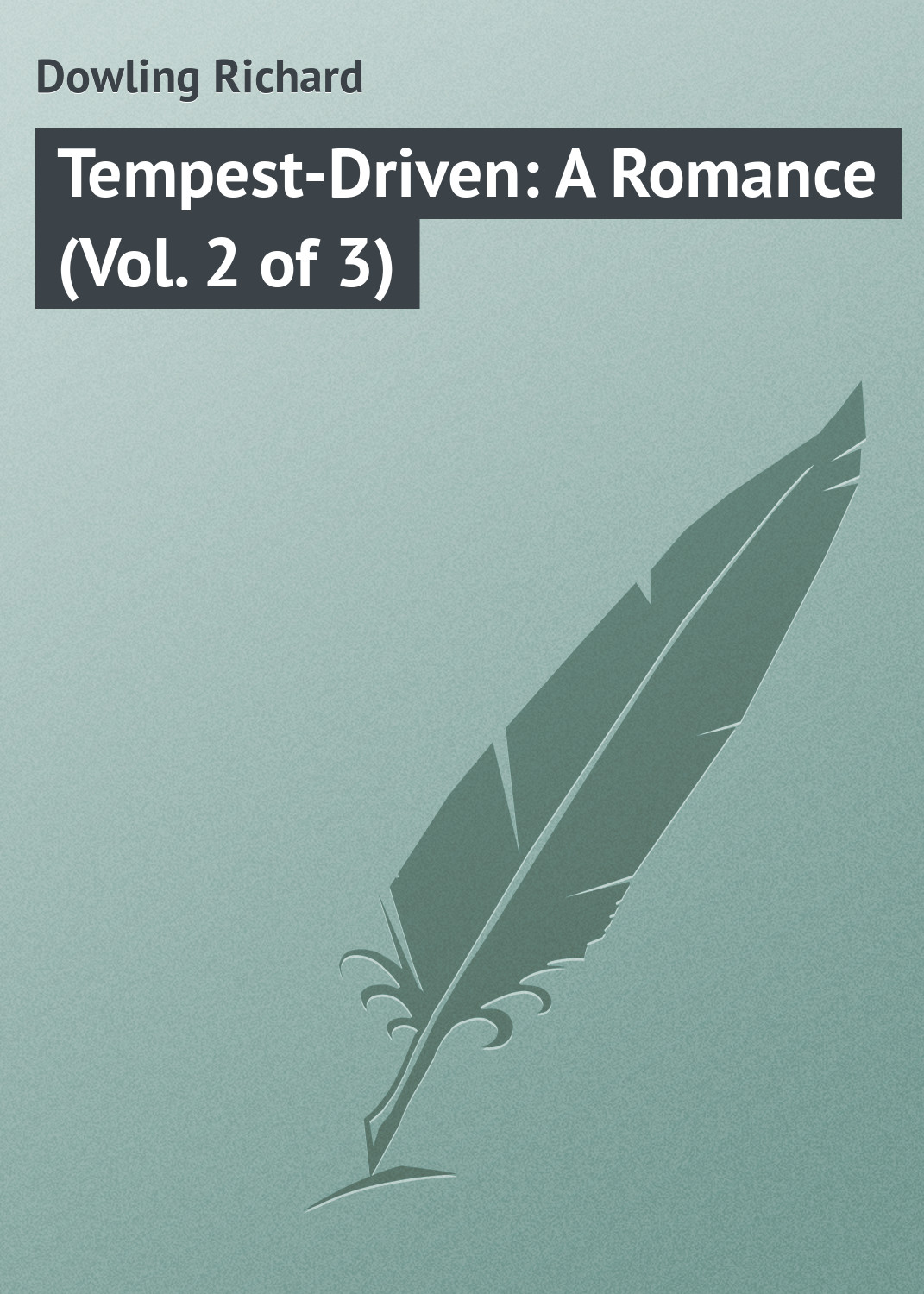Dowling Richard Tempest-Driven: A Romance (Vol. 2 of 3) dowling richard the weird sisters a romance volume 3 of 3