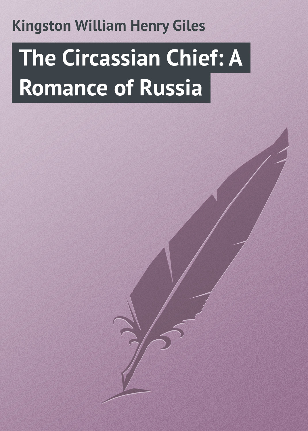 лучшая цена Kingston William Henry Giles The Circassian Chief: A Romance of Russia