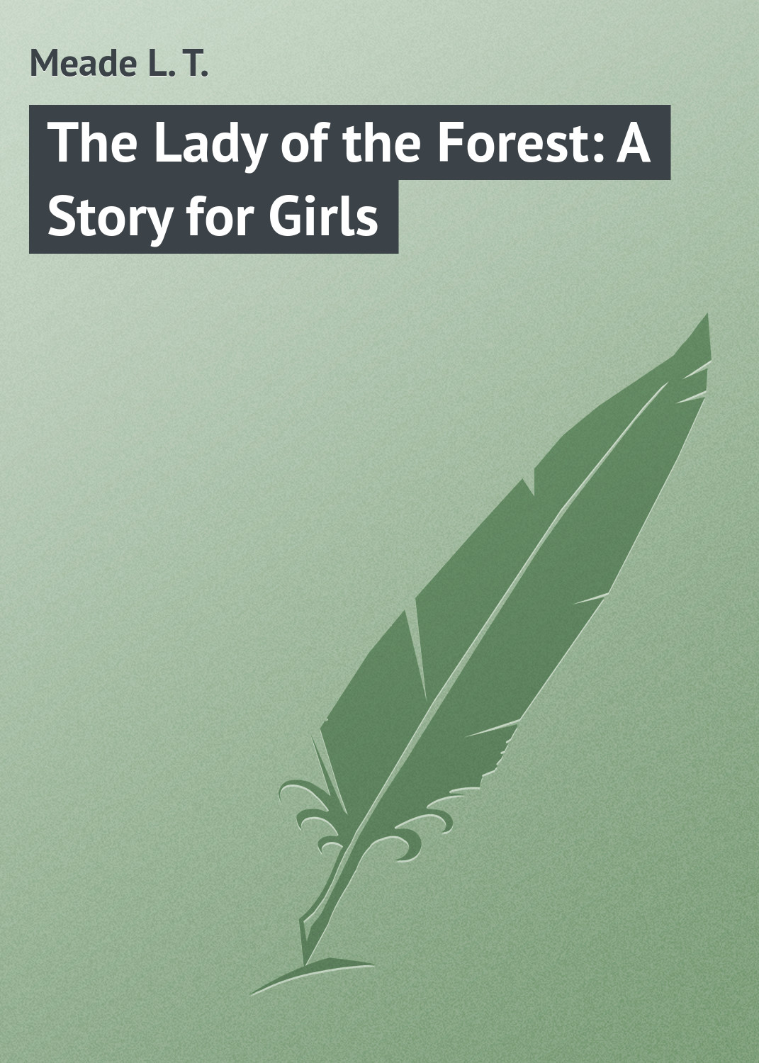 Meade L. T. The Lady of the Forest: A Story for Girls meade l t a world of girls the story of a school