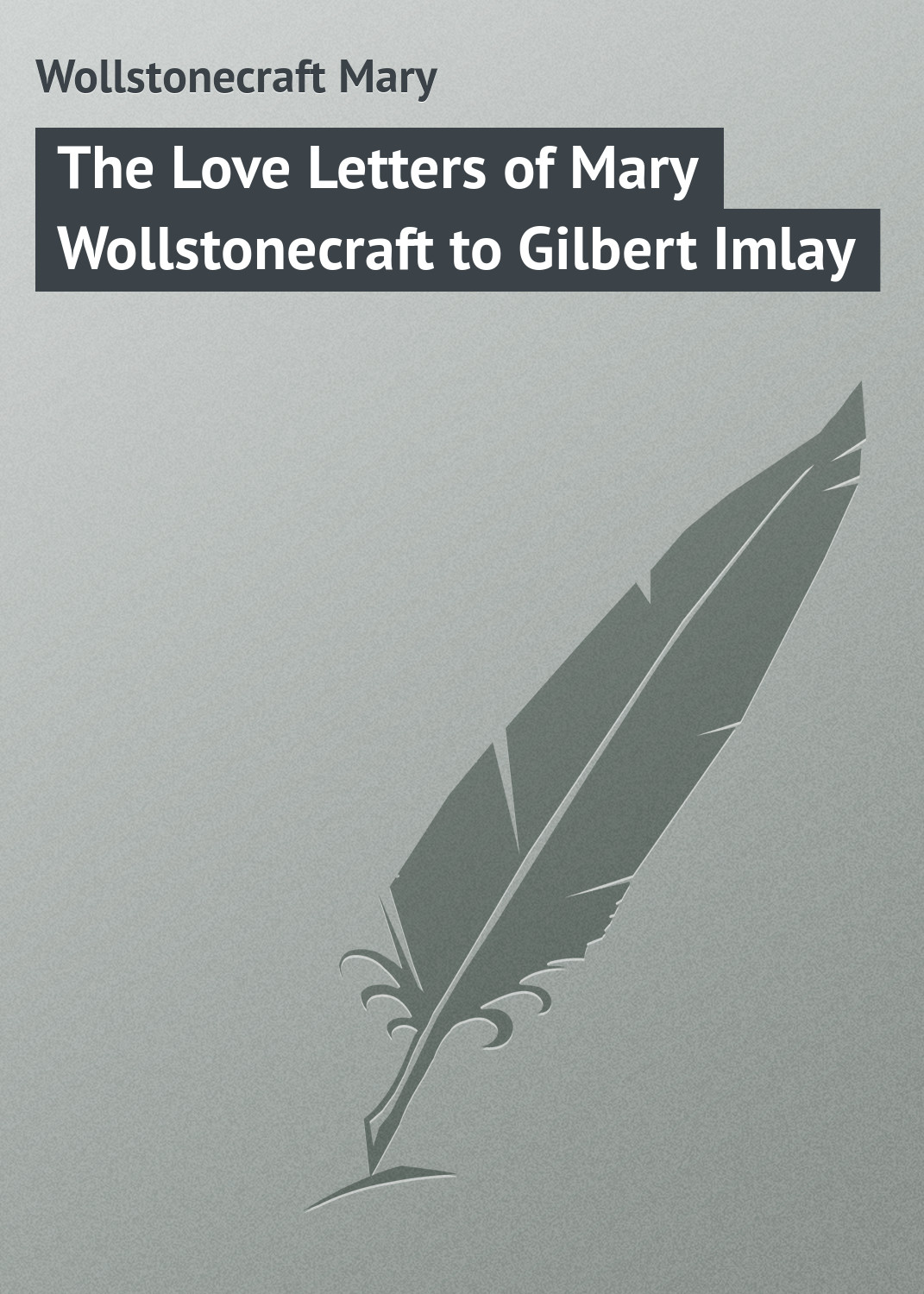 Wollstonecraft Mary The Love Letters of Mary Wollstonecraft to Gilbert Imlay цена