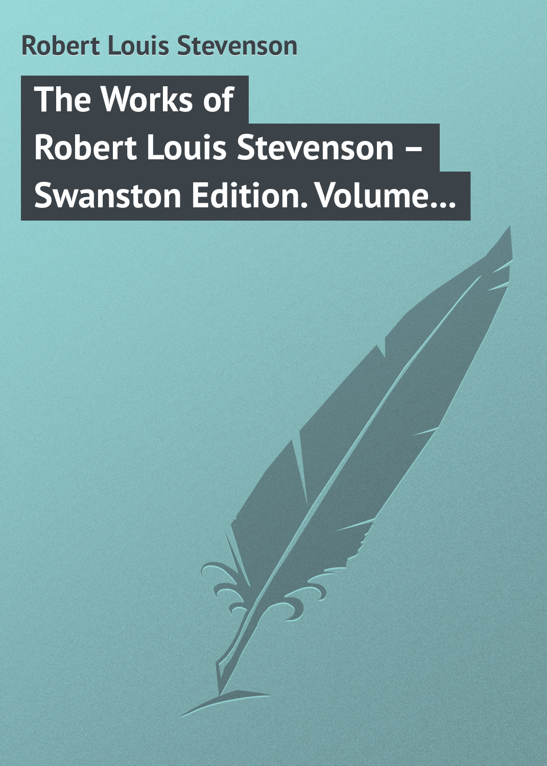 цена на Роберт Льюис Стивенсон The Works of Robert Louis Stevenson – Swanston Edition. Volume 24
