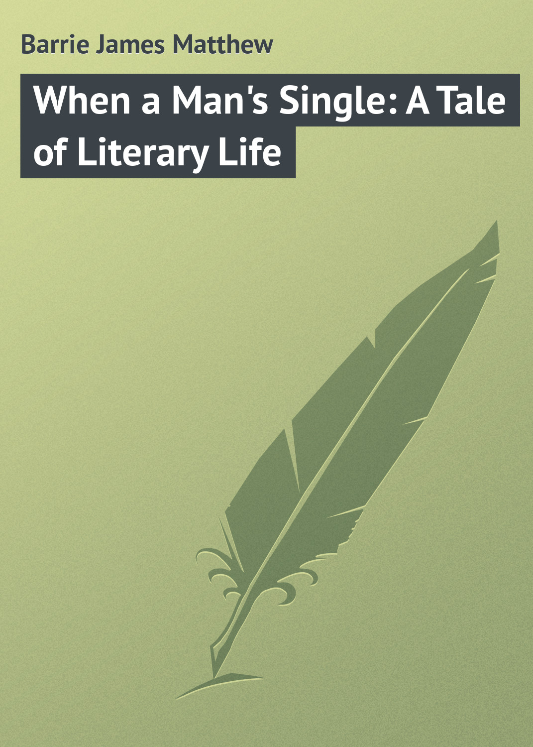 Джеймс Барри When a Man's Single: A Tale of Literary Life linda wagner martin ernest hemingway a literary life
