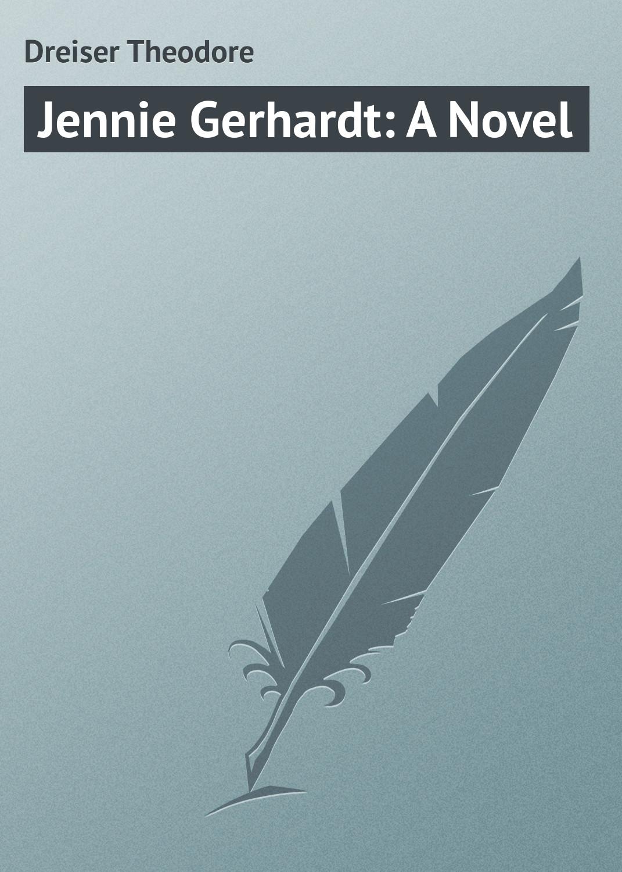 Теодор Драйзер Jennie Gerhardt: A Novel теодор драйзер теодор драйзер избранные сочинения в 4 томах комплект